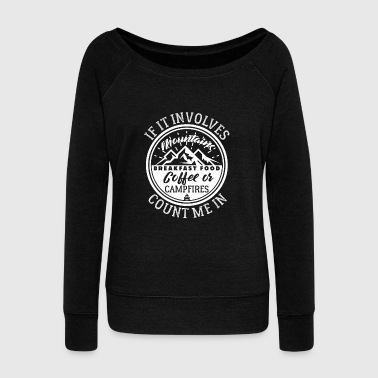 If It Involves Mountains Campfires Count Me In - Women's Wideneck Sweatshirt