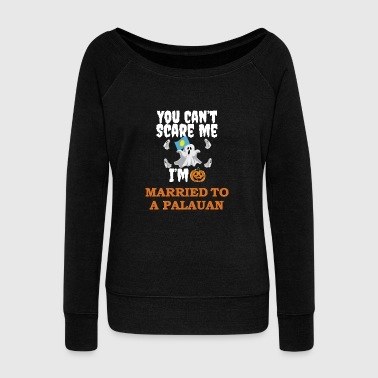 Can't scare me I'm Married to a Palauan Halloween Palau - Women's Wideneck Sweatshirt