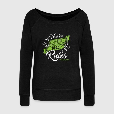 There are no rules to the groom Wedding Bachelor - Women's Wideneck Sweatshirt