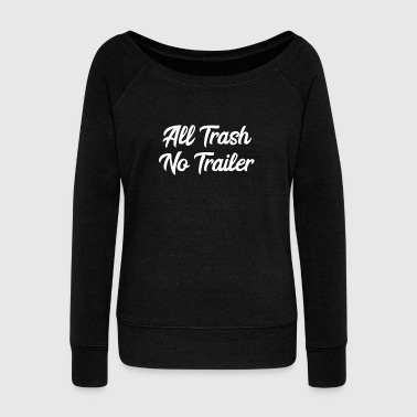 All Trash No Trailer - Women's Wideneck Sweatshirt