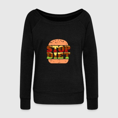 Stop Diet Burger awesome gift christmas funny - Women's Wideneck Sweatshirt