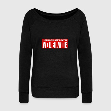Schrödingers Cat Dead Or Alive Big Bang Gift Idea - Women's Wideneck Sweatshirt
