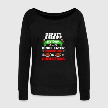 Deputy Sheriff by day Binge Eater by Christmas Xmas - Women's Wideneck Sweatshirt