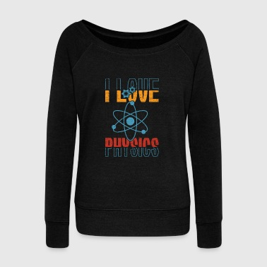 I Love Physics Atom christmas gift birthday - Women's Wideneck Sweatshirt