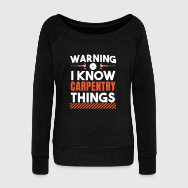 Carpenter Warning Worker Gift - Women's Wideneck Sweatshirt