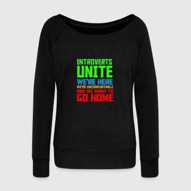 Introvert Introverts Unite we're here, we're uncomfortable a - Women's Wideneck Sweatshirt