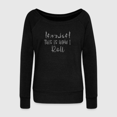 Grandfather Cute This is how I roll gymnast or dancing gift - Women's Wideneck Sweatshirt