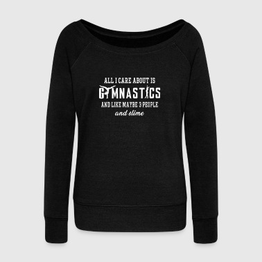 All I Care About Is Gymnastics _ Maybe 3 People _ Slime - Women's Wideneck Sweatshirt