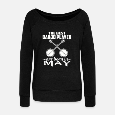 Banjo May - the best banjo player are born in may t - Women's Wideneck Sweatshirt