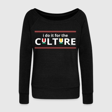 I Do It For The Culture - Women's Wideneck Sweatshirt