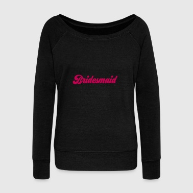 bridesmaid - Women's Wideneck Sweatshirt