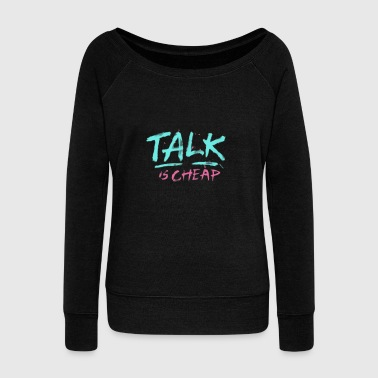 talk - Women's Wideneck Sweatshirt