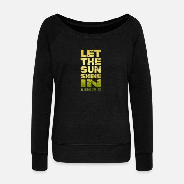 Hello let the sunshine and enjoy it - Women's Wideneck Sweatshirt