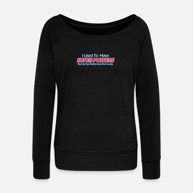 Super Power Super Powers - Women's Wideneck Sweatshirt