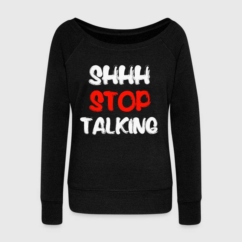 Shh Stop Talking - Women's Wideneck Sweatshirt
