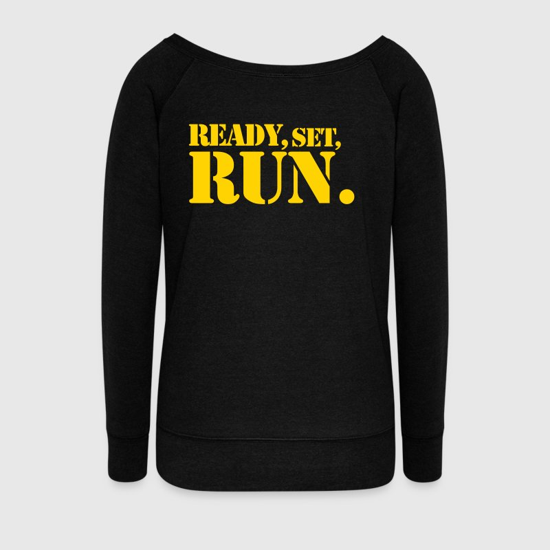 READY SET RUN. good design for motivation at the gym - Women's Wideneck Sweatshirt