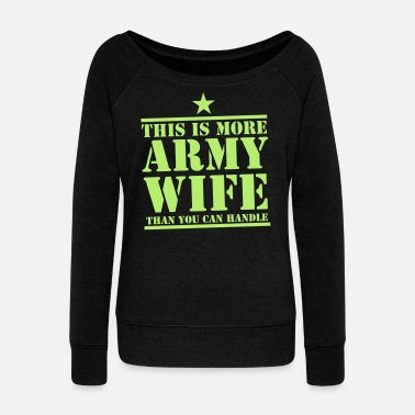 Army Wife This is more ARMY WIFE than you can handle! - Women's Wide-Neck Sweatshirt