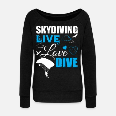 Skydiving Live Love Dive T Shirt - Women's Wideneck Sweatshirt