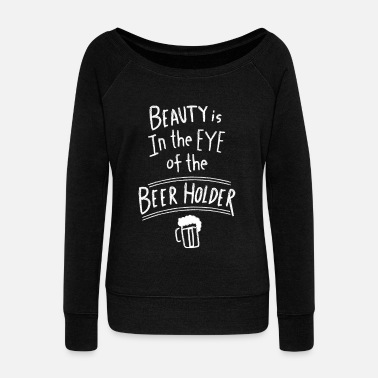 Beer Pong Beauty Is In The Eye Of The Beer Holder Gift Idea - Women's Wide-Neck Sweatshirt