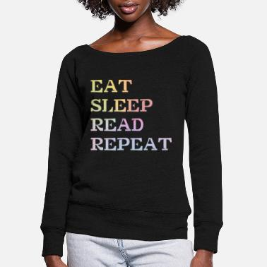 Sleeping Eat Sleep Read Repeat for Books Reader education - Women's Wide-Neck Sweatshirt