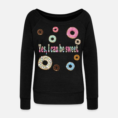 sweet - Women's Wide-Neck Sweatshirt
