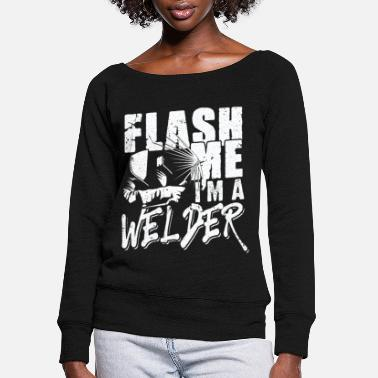 Profession Flash Me I`m a Welder Weld Welding - Women's Wide-Neck Sweatshirt