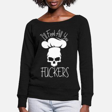 Ill Cook Chef Culinary Sayings - Women's Wide-Neck Sweatshirt