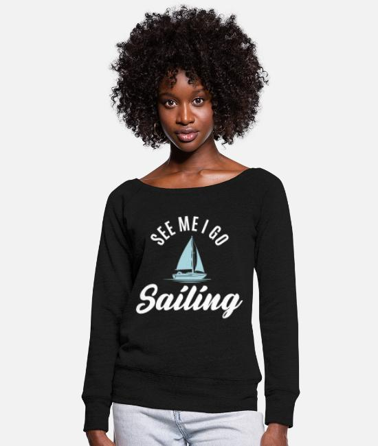 Sail Boat Hoodies & Sweatshirts - Sailing Funny Saying Sailboat Lovers - Women's Wide-Neck Sweatshirt black