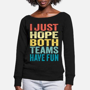 Fun I Just Hope Both Teams Have Fun - Sport Team - Women's Wide-Neck Sweatshirt