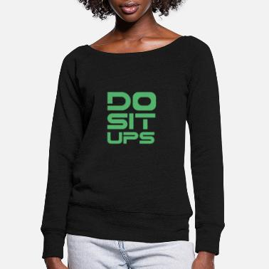 Sit Sit Up Sit Up Sit Up Sit Up - Women's Wide-Neck Sweatshirt