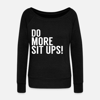 Sit Up Sit Up - Women's Wide-Neck Sweatshirt