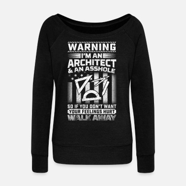 Architect Architect - Warning i'm an Architect and asshole - Women's Wideneck Sweatshirt