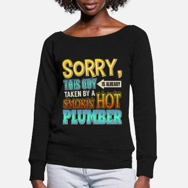 Smoking Hot Plumber Sorry This Guy Is Taken By A Smokin' Hot Plumber - Women's Wide-Neck Sweatshirt