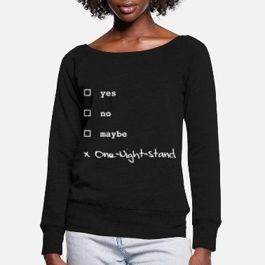 Stand Yes, no, maybe? One-night-stand! - Women's Wide-Neck Sweatshirt