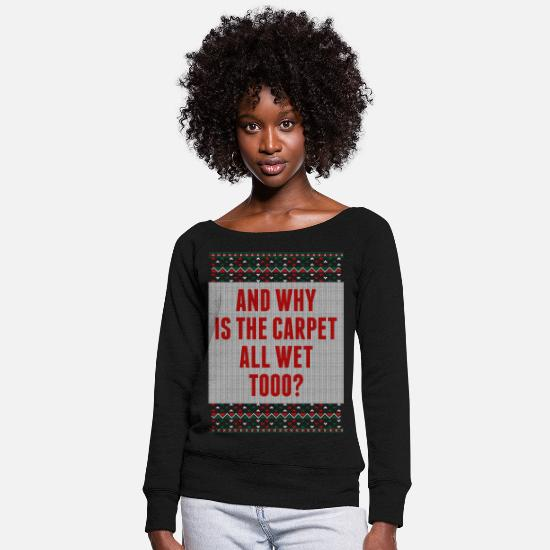 Why Hoodies & Sweatshirts - Why Is The Carpet All Wet Tooo Ugly Christmas Swea - Women's Wide-Neck Sweatshirt black