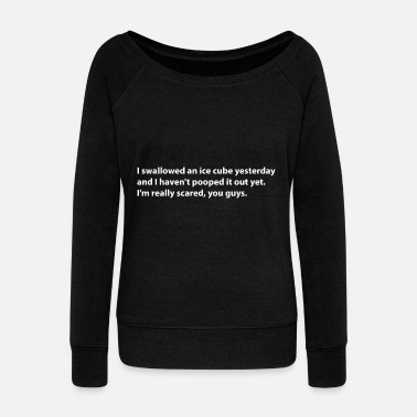 Pickup Line Swallowed an icecube Funny phrase. ideal gift idea - Women's Wide-Neck Sweatshirt