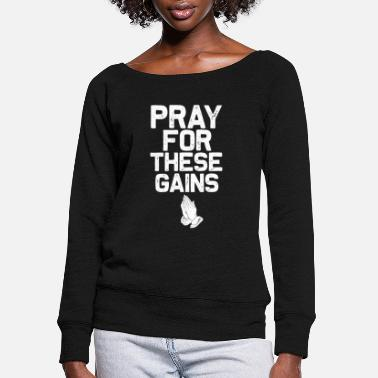 Christians Pray For These Gains Fitness Gym - Women's Wide-Neck Sweatshirt