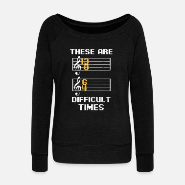 Opera Classical Music Pun These Are Difficult Times Gift - Women's Wideneck Sweatshirt