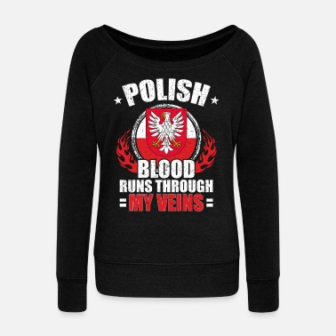 Poland Polish Blood Runs Through My Veins Gift Idea - Women's Wideneck Sweatshirt