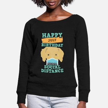 Social Social Distancing Gift Happy July Birthday From - Women's Wide-Neck Sweatshirt