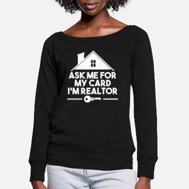 Real Real Estate Agent - Women's Wide-Neck Sweatshirt