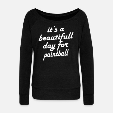 Daycare Beautiful Day For Paintball - Women's Wideneck Sweatshirt
