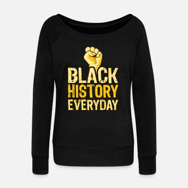 Afro Black History Everyday Proud Beautiful Black - Women's Wideneck Sweatshirt