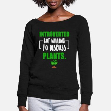 Phytology Introverted But Willing To Discuss Plants - Botani - Women's Wide-Neck Sweatshirt