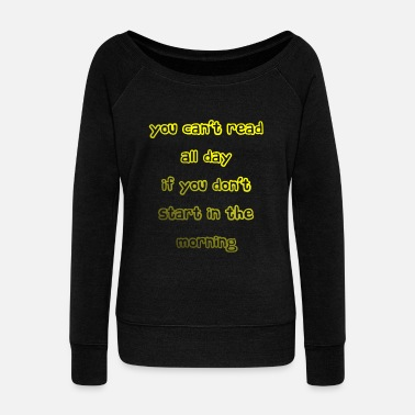 Library You cant read all day 1 - Women's Wideneck Sweatshirt