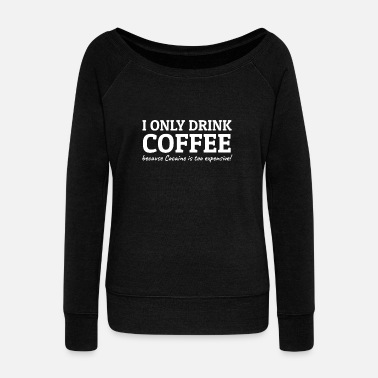 Cocaine Coffee lover coffee Get up early! Gift - Women's Wideneck Sweatshirt