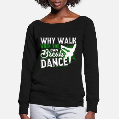 Break Dance Funny Break Dance Shirt - Women's Wide-Neck Sweatshirt