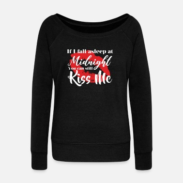 Kiss Me at Midnight - NEW YEARS Day/Eve - Women's Wide-Neck Sweatshirt