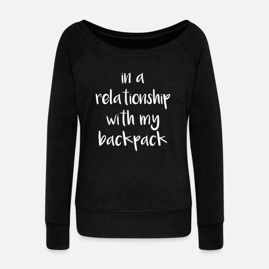 Backpacker Hoodies & Sweatshirts - Relationship with my backpack - Love to travel - Women's Wide-Neck Sweatshirt black