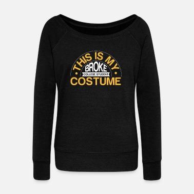 Fun Student This is my broke student costume fun life - Women's Wide-Neck Sweatshirt